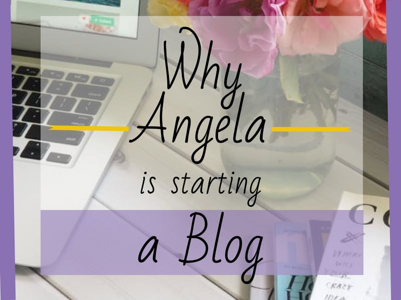 Feature Post Image Why Angela is Starting a Blog