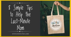 8 Simple Tips to Help the Last Minute Mom image with handbag and mini riches logo on it.