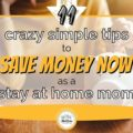 Feature image for 11 Crazy Simple Tips to Save Money as a Stay at Home Mom post.