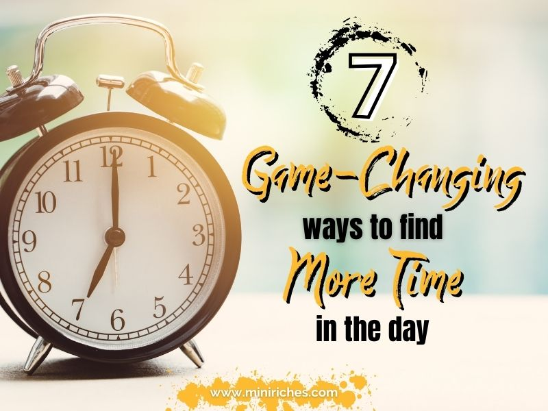 Feature post image for 7 Game-Changing Ways to Find More Time in the Day post.